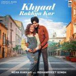 دانلود آهنگ هندی نیها کاکار به نام Khyaal Rakhya Kar + متن آهنگ
