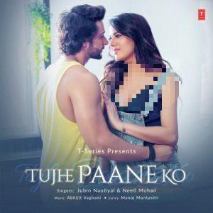 دانلود آهنگ هندی نیتی موهان به نام Tujhe Paane Ko + متن آهنگ