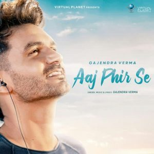 دانلود آهنگ هندی Gajendra Verma به نام Aaj Phir Se + متن آهنگ