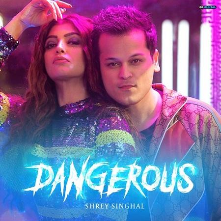 دانلود آهنگ هندی Shrey Singhal به نام Dangerous + متن آهنگ