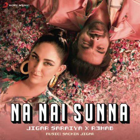 دانلود آهنگ هندی Jigar Saraiya به نام Na Nai Sunna + متن آهنگ