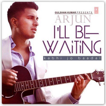دانلود آهنگ هندی آرجون به نام I'll Be Waiting + متن آهنگ