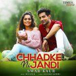 دانلود آهنگ هندی Swar Kaur به نام Chhadke Ni Jandi + متن آهنگ
