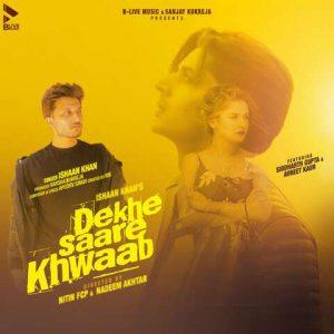 دانلود آهنگ هندی Ishaan Khan به نام Dekhe Saare Khwaab + متن آهنگ