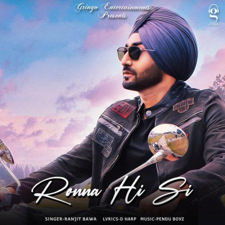 دانلود آهنگ هندی Ranjit Bawa به نام Ronna Hi Si + متن آهنگ