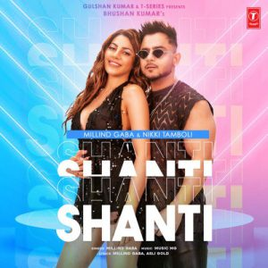 دانلود آهنگ هندی Millind Gaba به نام Shanti + متن آهنگ