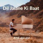 دانلود آهنگ هندی Atif Aslam به نام Dil Jalane Ki Baat + متن آهنگ