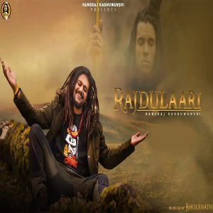 دانلود آهنگ هندی Hansraj Raghuwanshi به نام Rajdulaari + متن آهنگ