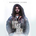 دانلود آهنگ هندی Gajendra Verma به نام Na Hona Tumse Door + متن آهنگ