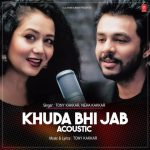 دانلود آهنگ هندی تونی کاکار و نیها کاکار به نام Khuda Bhi Jab + متن آهنگ