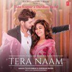 دانلود آهنگ هندی تولسی کومار و دارشان راوال به نام Tera Naam + متن آهنگ