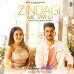 دانلود آهنگ هندی تونی کاکار و نیها کاکار به نام Zindagi Mil Jayegi + متن آهنگ